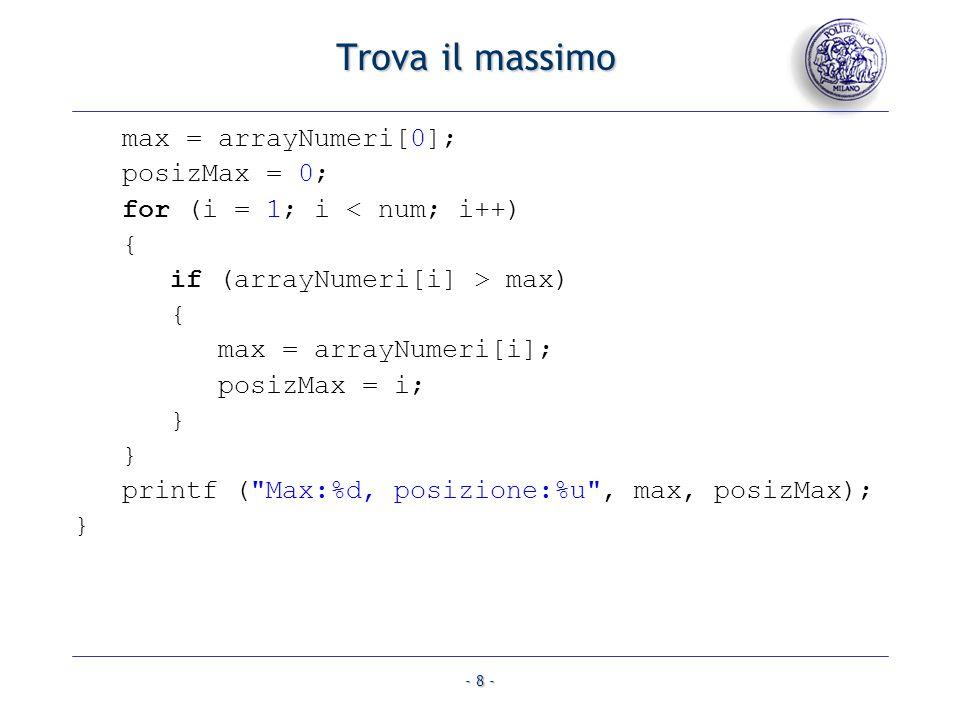 Trova il massimo max = arrayNumeri[0]; posizMax = 0;